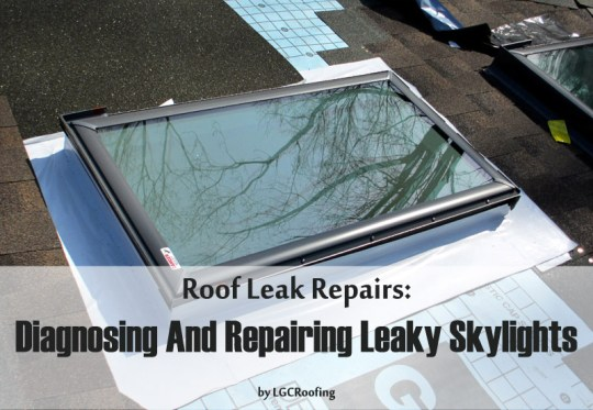 Roof Leak Repairs: Diagnosing And Repairing Leaky Skylights