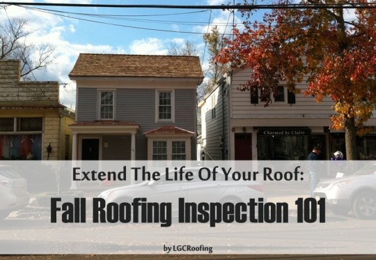 Extend The Life Of Your Roof: Fall Roofing Inspection 101