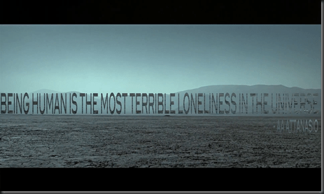 Being human is the most terrible loneliness in the universe
