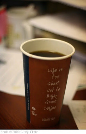 ''Life is too short not to enjoy great coffee'' photo (c) 2009, Ginny - license: https://creativecommons.org/licenses/by-sa/2.0/