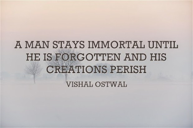 Immortal quote - Vishal Ostwal