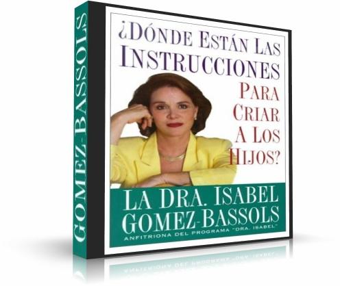 Donde Están las Instrucciones Para Criar a los Hijos – Dra. Isabel Gómez Bassols [ AudioLibro ]