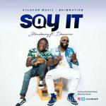 [Music] Stonebwoy feat. Demarco – Say It (Prod. by Monie Beatz)