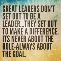 You lead to make a difference, not to be a leader.