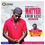 [Music] Kwaw Kese – Matter (Raw) (Stoner Riddim) (prod. by Lexyz) (Hosted by Dj Mono)