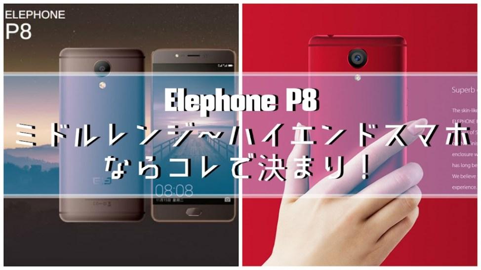「Elephone P8」Helio P25 8コアプロセッサ・6GBメモリ+64GBストレージ・16MP+21MPカメラ搭載ハイスペスマホ