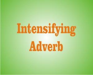 Definisi Intensifying Adverb