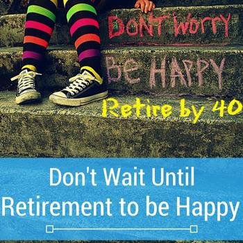 Don't wait until retirement to be happy