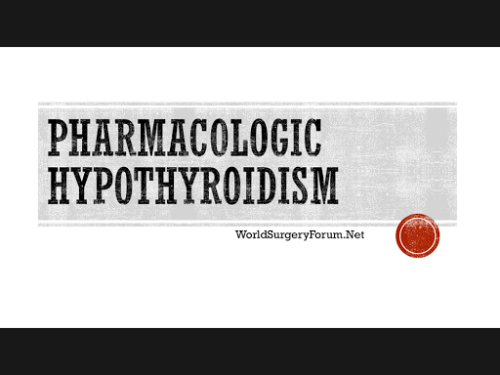Pharmacologic hypothyroidism