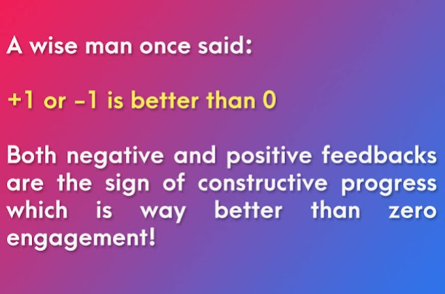 Importance of showing accomplishments of project report: a wise man said in his interview that +1 or -1 is better than 0 Both negative and positive feedbacks are the sign of constructive progress which is better than zero engagement!