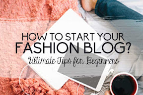 How to Start Your Fashion Blog? The ultimate guide for beginners