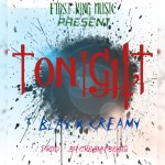 New Release: T-Blay -Tonight Ft. Creamy (prod by creamy beats ) download mp3