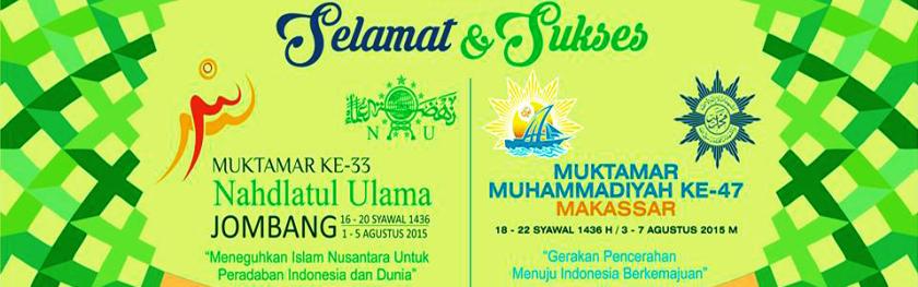 Selamat dan Sukses Muktamar NU dan Muktamar Muhammadiyah 2015
