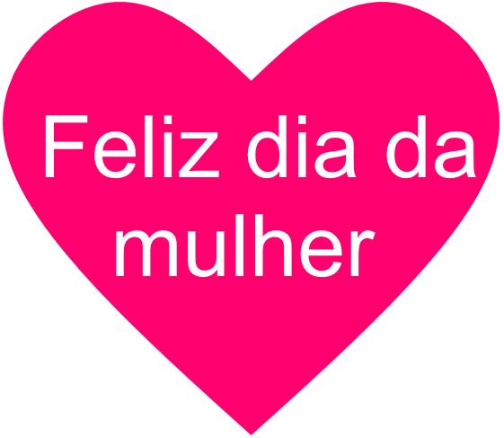 Feliz%252520dia%252520da%252520mulher - Dia Internacional da mulher ( 8 de Março ), Parabéns a todas as mulheres