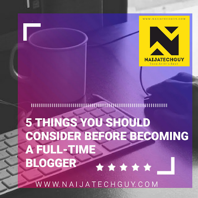 5 Things You Should Consider Before Becoming A Full-time Blogger 1