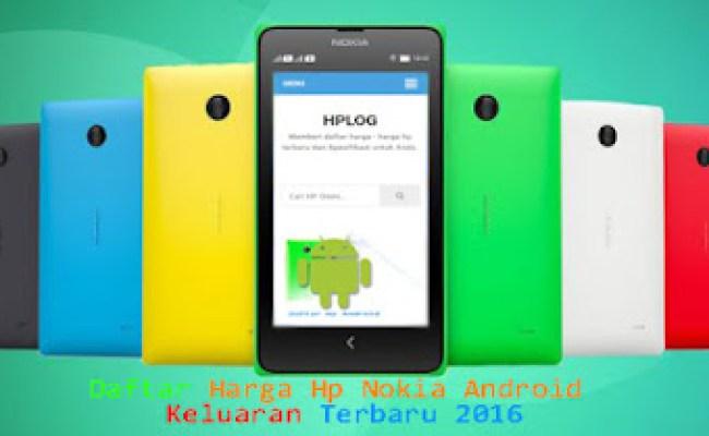 Daftar Harga Hp Nokia Android Keluaran Terbaru 2016 Spesifikasi Hp Resep Kuini