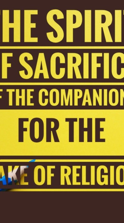 The spirit of sacrifice of the Companions for the sake of religion