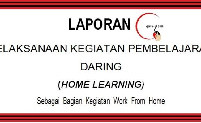 Contoh Laporan Kegiatan Pembelajaran Daring Guru Sebagai Bagian Kegiatan Work From Home Info Cute766
