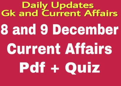 Today Gk & Current Affairs,8 and 9 December 2019 Current Affairs. Quizzes, pdf for SSC/BANK/RAILWAYS