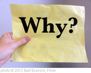 'Why?' photo (c) 2012, Bart Everson - license: http://creativecommons.org/licenses/by/2.0/