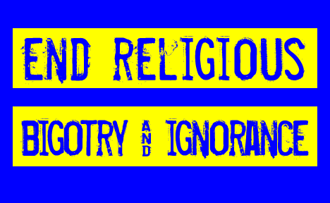 End religious bigotry and ignorance