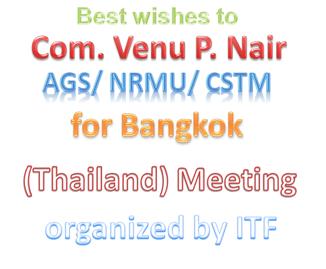 Best wishes to Com. Venu P. Nair /AGS/ NRMU/CSTM for Bangkok (Thailand) Meeting