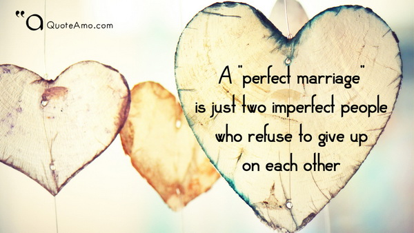 A U201cperfect Marriageu201d Is Just Two Imperfect People Who Refuse To Give Up On  Each Other.