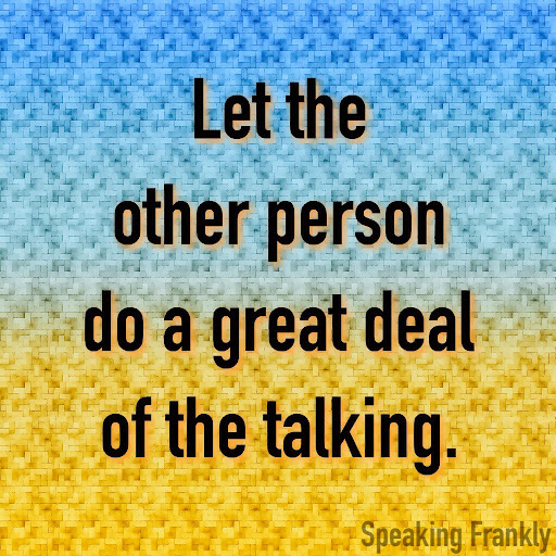 Let%20the%20other%20person%20do%20a%20great%20deal%20of%20the%20talking.