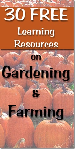 30 FREE online learning resources on gardening and farming at http://homeschoolheartandmind.blogspot.com