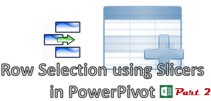 Row selection using slicers in PowerPivot part 2