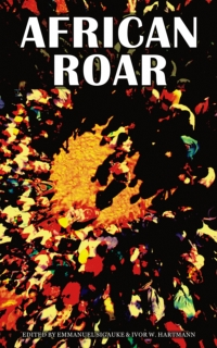 African Roar: An eclectic anthology of African Authors. Selected from the   StoryTime Ezine and edited by Emmanuel Sigauke & Ivor W. Hartmann, published by The Lion Press Ltd.   and StoryTime.