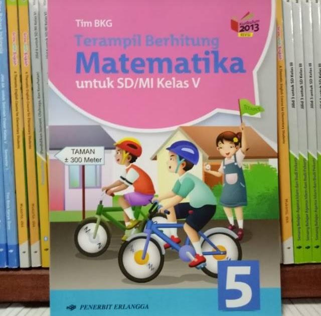 Buku guru dan buku siswa matematika kelas 4 5 dan 6 sd mi kurikulum 2013. Buku Matematika Kelas 5 Sd Penerbit Erlangga Pdf - Sekolah