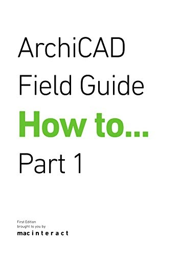 Download ArchiCAD Field Guide How To... (Part 1) (Field