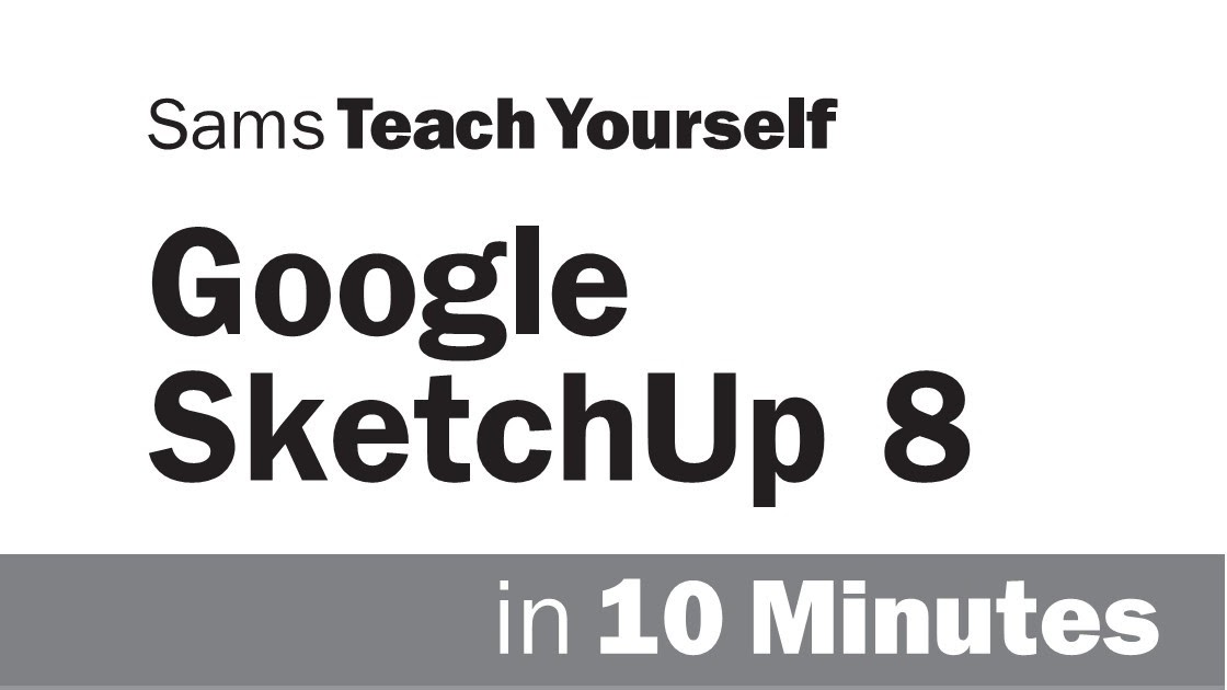 Sams Teach Yourself Google Sketchup 8 In 10 Minutes Full