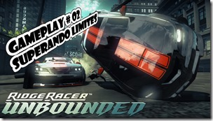 Ridge Racer Unbounded - Gameplay #02 - Superando Limites