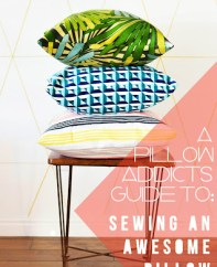 A Pillow Addicts Guide To Sewing An Awesome Pillow Cover