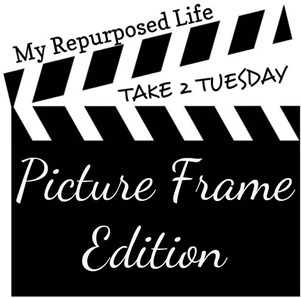 My Repurposed Life-Take 2 Tuesday Picture Frame Edition