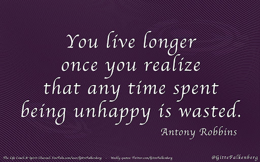 You live longer once you realize that any time spent being unhappy is wasted, Antony Robbins
