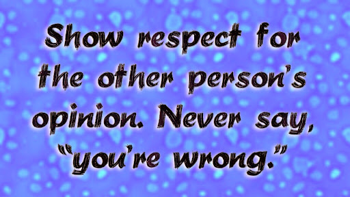 Show%20respect%20for%20the%20other%20person%u2019s%20opinion.%20Never%20say%2C%20%u201Cyou%u2019re%20wrong.%u201D