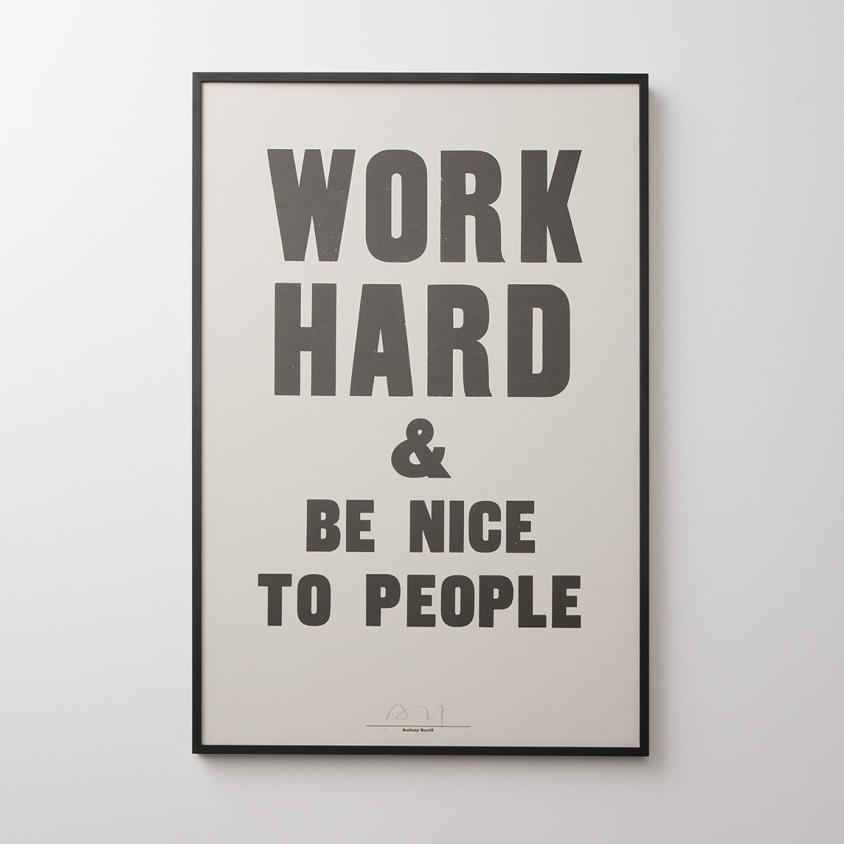 Framed black and white print that reads Word Hard & Be Nice To People