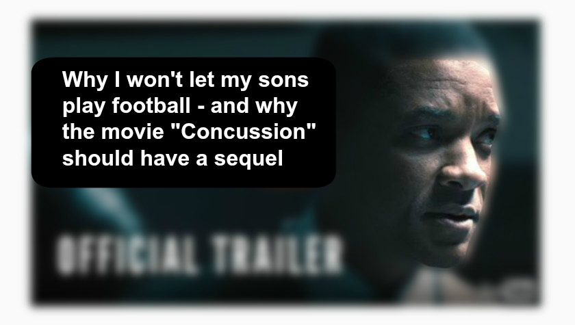 "Why I won't let my sons play football – and why the movie ""Concussion"" featuring Will Smith should have a sequel"