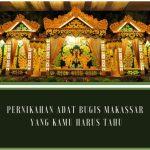 Adat pernikahan Bugis Makassar yang kamu harus tahu