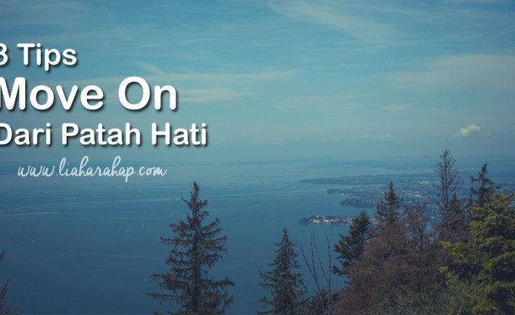 3 Tips Move On Dari Patah Hati