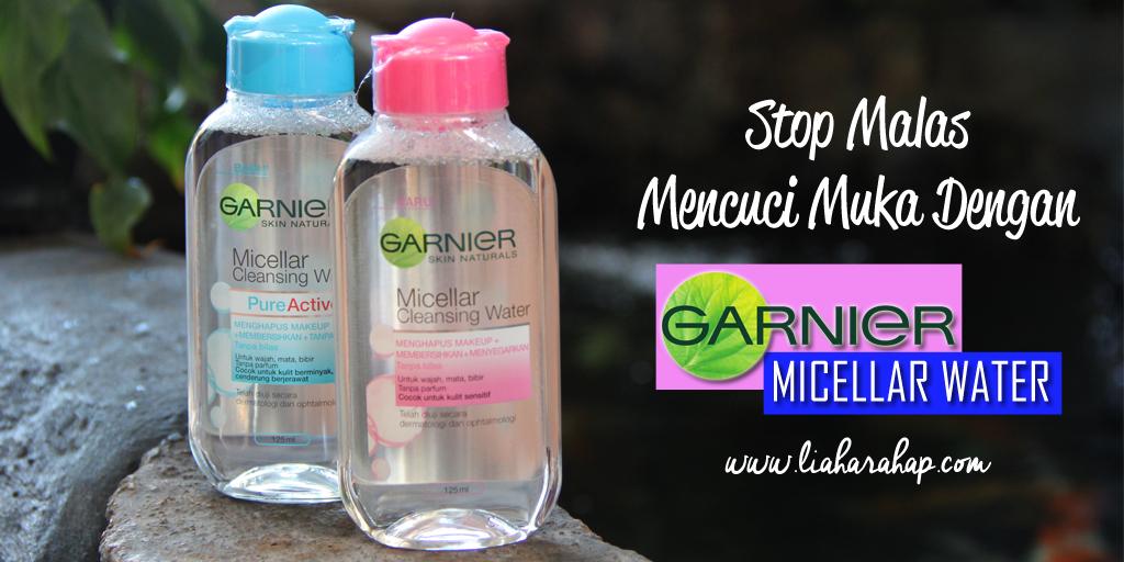 Stop Malas Mencuci Muka Dengan Garnier Micellar Water
