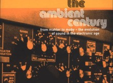 The Ambient Century: From Mahler to Moby - The Evolution of Sound in the Electronic Age 4