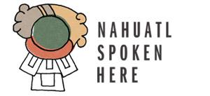 Nahuatl Spoken Here 2013