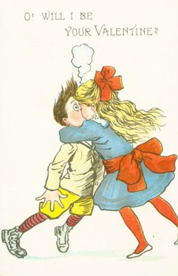 "Postcard showing girl kissing boy with the words, ""O! Will I be your Valentine?"