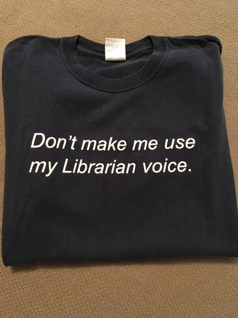 "Tshirt reads ""Don't make me use my Librarian voice."""