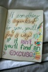 If something is important to you, you'll find a way. If it isn't, you'll find an excuse.
