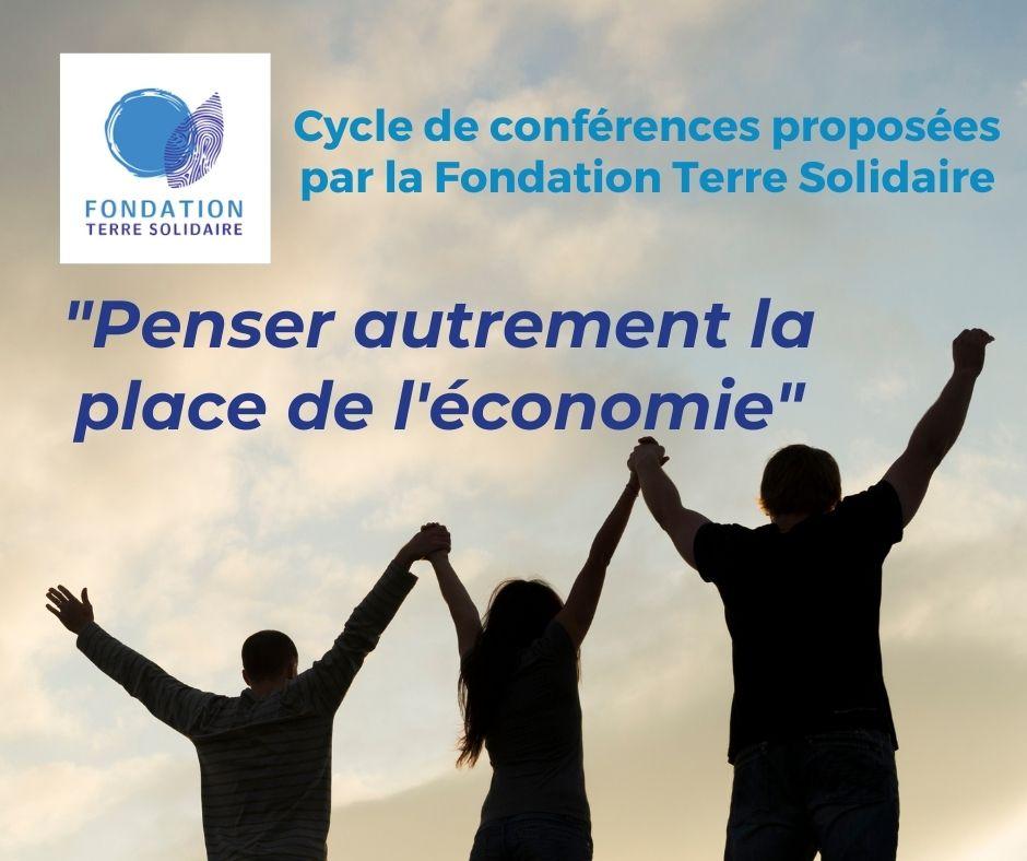 Le nouveau cycle de conférences proposé par la Fondation Terre Solidaire : « Penser autrement la place de l'économie »
